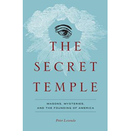 The Secret Temple: Masons, Mysteries, and the Founding of America (BOK)