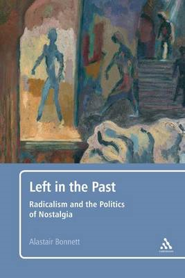 Left in the Past: Radicalism and the Politics of Nostalgia (BOK)