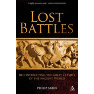 Lost Battles: Reconstructing the Great Clashes of the Ancient World (BOK)
