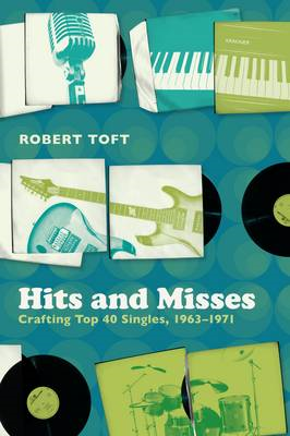 Hits and Misses: Crafting Top 40 Singles, 1963-1971 (BOK)