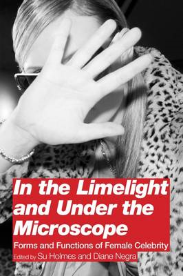 In the Limelight and Under the Microscope: Forms and Functions of Female Celebrity (BOK)