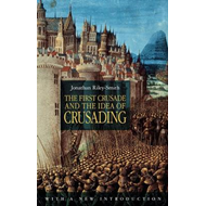 First Crusade and the Idea of Crusading (BOK)