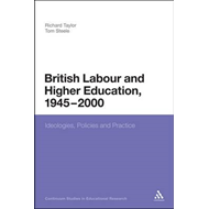 British Labour and Higher Education, 1945 to 2000: Ideologies, Policies and Practice (BOK)