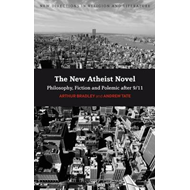 The New Atheist Novel: Fiction, Philosophy and Polemic After 9/11 (BOK)