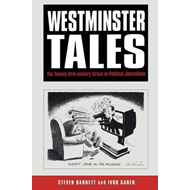 Westminster Tales: The 21st Century Crisis in British Political Journalism (BOK)
