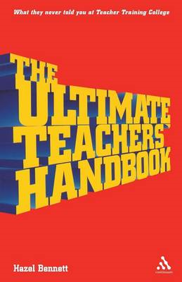The Ultimate Teachers' Handbook: What They Never Told You at Teacher Training College (BOK)