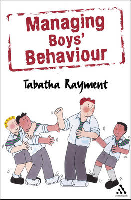 Managing Boys' Behaviour: How to Deal with it - and Help Them Succeed! (BOK)