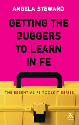 Getting the Buggers to Learn in FE: Dealing with the Headaches and Realities of College Life (BOK)