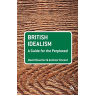 British Idealism: A Guide for the Perplexed (BOK)
