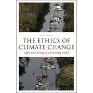 The Ethics of Climate Change: Right and Wrong in a Warming World (BOK)