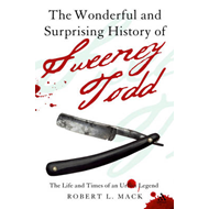 The Wonderful and Surprising History of Sweeney Todd: The Life and Times of an Urban Legend (BOK)