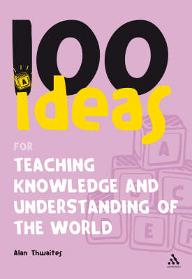 100 Ideas for Teaching Knowledge and Understanding of the World (BOK)