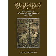 Missionary Scientists: Jesuit Science in Spanish South America, 1570-1810 (BOK)