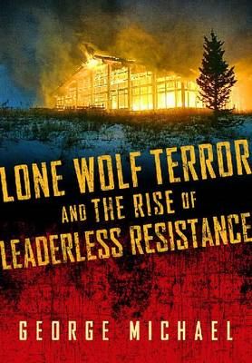 Lone Wolf Terror and the Rise of Leaderless Resistance (BOK)
