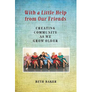 With a Little Help from Our Friends: Creating Community as We Grow Older (BOK)
