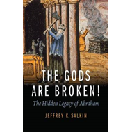 The Gods are Broken!: The Hidden Legacy of Abraham (BOK)