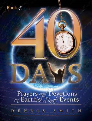 40 Days: Prayers and Devotions on Earth's Final Events (BOK)