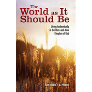 The World as It Should Be: Living Authentically in the Here-and-Now Kingdom of God (BOK)
