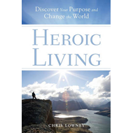 Heroic Living: Discover Your Purpose and Change the World (BOK)