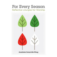 For Every Season: Reflective Liturgies for Worship (BOK)
