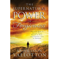 The Supernatural Power of Forgiveness: Discover How to Escape Your Prison of Pain and Unlock a Life (BOK)