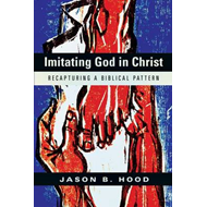 Imitating God in Christ: Recapturing a Biblical Pattern (BOK)