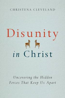 Disunity in Christ: Uncovering the Hidden Forces That Keep Us Apart (BOK)