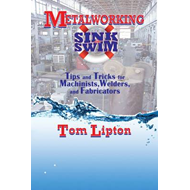 Metalworking Sink or Swim in the Machine Shop: Tips and Tricks for Machinists, Welders and Fabricato (BOK)