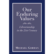 Our Enduring Values: Librarianship in the 21st Century (BOK)