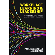 Workplace Learning & Leadership: a Handbook for Library and Nonprofit Trainers (BOK)