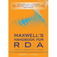 Maxwell's Handbook for RDA: Explaining and Illustrating RDA: Resource Description and Access Using M (BOK)