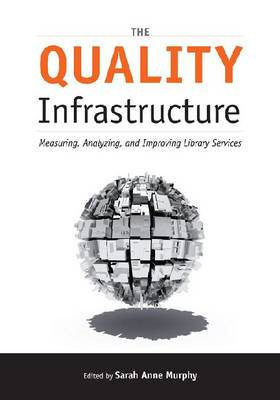 The Quality Infrastructure: Measuring, Analyzing and Improving Library Services (BOK)