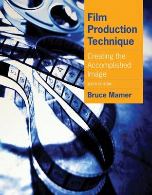 Film Production Technique: Creating the Accomplished Image (BOK)