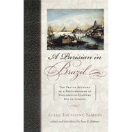A Parisian in Brazil: The Travel Account of a Frenchwoman in Nineteenth-Century Rio De Janeiro (BOK)