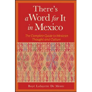 There's a Word for it in Mexico: the Complete Guide to Mexican Thought and Culture (BOK)