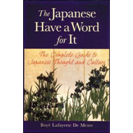 The Japanese Have a Word for it: The Complete Guide to Japanese Thought and Culture (BOK)