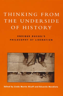 Thinking from the Underside of History: Enrique Dussel's Philosophy of Liberation (BOK)