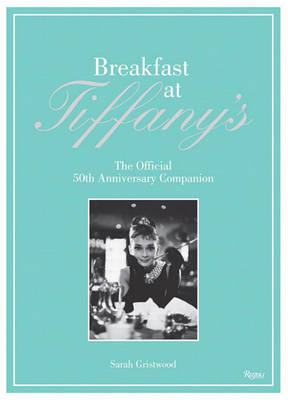 Breakfast at Tiffany's: The Official 50th Anniversary Companion (BOK)