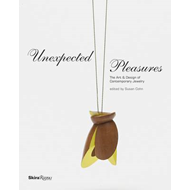 Unexpected Pleasures: The Art and Design of Contemporary Jewelry (BOK)
