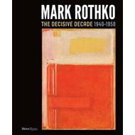 Mark Rothko: The Decisive Decade: 1940-1950 (BOK)