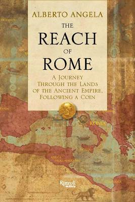 The Reach of Rome: A Journey Through the Lands of the Ancient Empire (BOK)