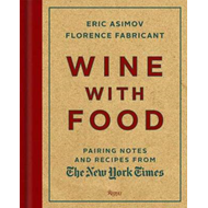 Wine with Food: Pairing Notes and Recipes from the New York Times (BOK)