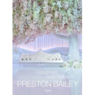 Preston Bailey: Designing with Flowers (BOK)