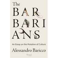 The Barbarians: An Essay on the Mutation of Culture (BOK)