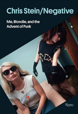 Chris Stein / Negative : Me, Blondie, and the Advent of Punk (BOK)