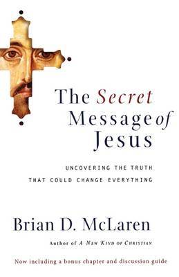 The Secret Message of Jesus: Uncovering the Truth That Could Change Everything (BOK)