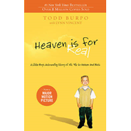 Heaven is for Real: A Little Boy's Astounding Story of His Trip to Heaven and Back (BOK)