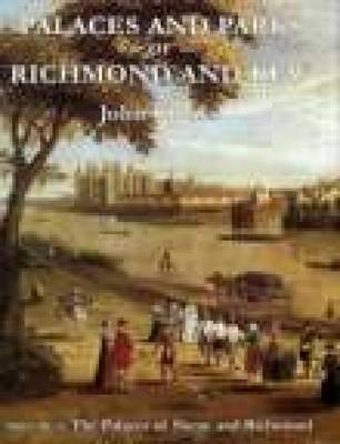 Palaces and Parks of Richmond and Kew: v. 1: The Palaces of Shene and Richmond (BOK)