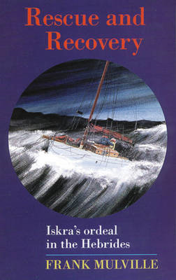 "Rescue and Recovery: ""Iskra's"" Ordeal in the Hebrides (BOK)"
