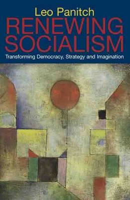 Renewing Socialism: Transforming Democracy, Strategy and Imagination (BOK)